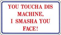 """YOU TOUCHA DIS MACHINE"" MAGNETIC SIGN"